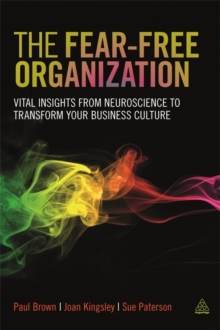 The Fear-Free Organization : Vital Insights from Neuroscience to Transform Your Business Culture, Paperback Book