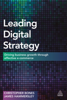 Leading Digital Strategy : Driving Business Growth Through Effective E-commerce, Paperback / softback Book