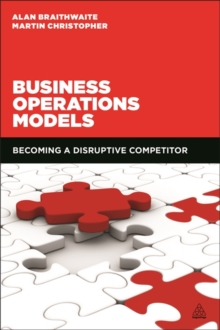 Business Operations Models : Becoming a Disruptive Competitor, Paperback Book