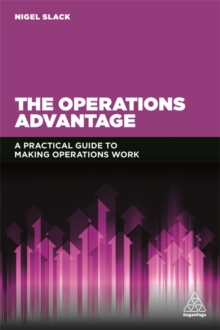 The Operations Advantage : A Practical Guide to Making Operations Work, Paperback Book