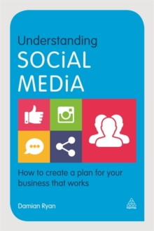 Understanding Social Media : How to Create a Plan for Your Business That Works, Paperback Book