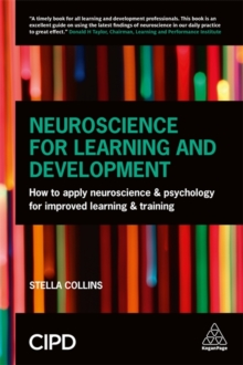 Neuroscience for Learning and Development : How to Apply Neuroscience and Psychology for Improved Learning and Training, Paperback Book