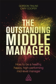 The Outstanding Middle Manager : How to be a Healthy, Happy, High-performing Mid-level Manager, Paperback Book