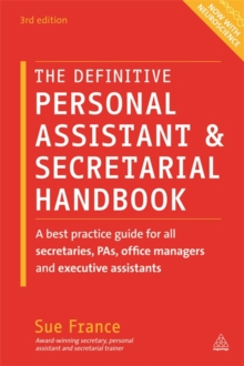 The Definitive Personal Assistant & Secretarial Handbook : A Best Practice Guide for All Secretaries, PAs, Office Managers and Executive Assistants, Paperback / softback Book