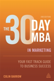 The 30 Day MBA in Marketing : Your Fast Track Guide to Business Success, Paperback Book