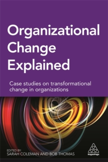 Organizational Change Explained : Case Studies on Transformational Change in Organizations, Paperback Book