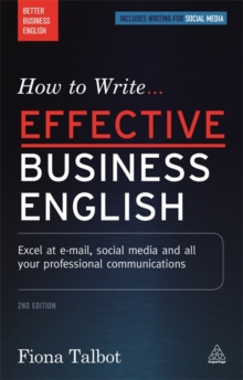 How to Write Effective Business English : Excel at E-Mail, Social Media and All Your Professional Communications, Paperback Book