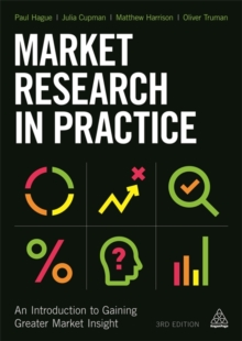 Market Research in Practice : An Introduction to Gaining Greater Market Insight, Paperback Book