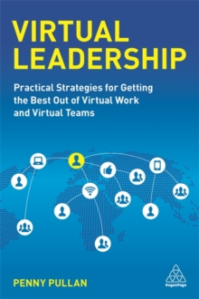 Virtual Leadership : Practical Strategies for Getting the Best Out of Virtual Work and Virtual Teams, Paperback Book