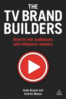 The TV Brand Builders : How to Win Audiences and Influence Viewers, Paperback Book