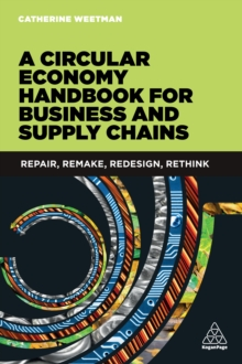 A Circular Economy Handbook for Business and Supply Chains : Repair, Remake, Redesign, Rethink, EPUB eBook