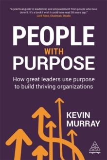 People with Purpose : How Great Leaders Use Purpose to Build Thriving Organizations, Paperback / softback Book