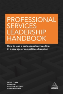 Professional Services Leadership Handbook : How to Lead a Professional Services Firm in a New Age of Competitive Disruption, Paperback Book
