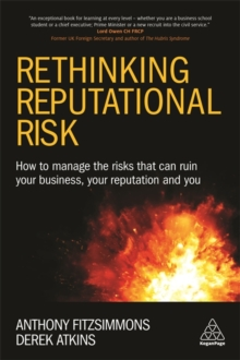 Rethinking Reputational Risk : How to Manage the Risks that can Ruin Your Business, Your Reputation and You, Paperback / softback Book