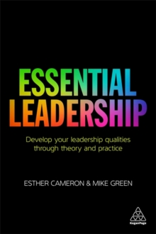 Essential Leadership : Develop Your Leadership Qualities Through Theory and Practice, Paperback / softback Book