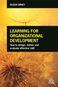 Learning for Organizational Development : How to Design, Deliver and Evaluate Effective L&D, Paperback Book