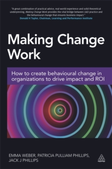 Making Change Work : How to Create Behavioural Change in Organizations to Drive Impact and ROI, Paperback Book