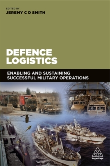 Defence Logistics : Enabling and Sustaining Successful Military Operations, Paperback Book