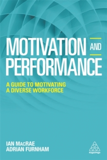 Motivation and Performance : A Guide to Motivating a Diverse Workforce, Paperback / softback Book