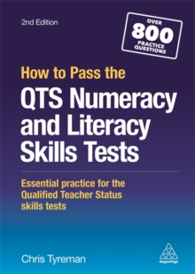 How to Pass the QTS Numeracy and Literacy Skills Tests : Essential Practice for the Qualified Teacher Status Skills Tests, Paperback / softback Book
