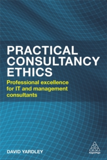 Practical Consultancy Ethics : Professional  Excellence for IT and Management Consultants, Paperback Book