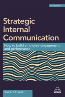 Strategic Internal Communication : How to Build Employee Engagement and Performance, Paperback Book
