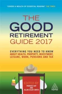 The Good Retirement Guide 2017 : Everything You Need to Know About Health, Property, Investment, Leisure, Work, Pensions and Tax, Paperback Book