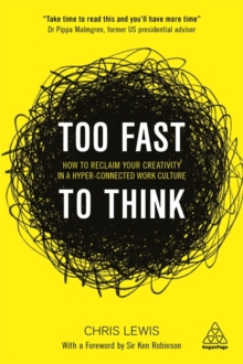 Too Fast to Think : How to Reclaim Your Creativity in a Hyper-Connected Work Culture, Paperback Book