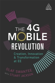The 4G Mobile Revolution : Creation, Innovation and Transformation at EE, Paperback / softback Book