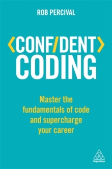 Confident Coding : Master the Fundamentals of Code and Supercharge Your Career, Paperback / softback Book
