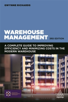 Warehouse Management : A Complete Guide to Improving Efficiency and Minimizing Costs in the Modern Warehouse, Paperback Book