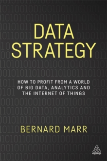 Data Strategy : How to Profit from a World of Big Data, Analytics and the Internet of Things, Paperback Book
