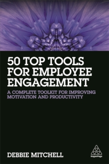 50 Top Tools for Employee Engagement : A Complete Toolkit for Improving Motivation and Productivity, Paperback Book
