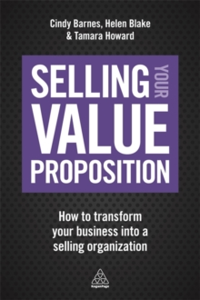 Selling Your Value Proposition : How to Transform Your Business into a Selling Organization, Paperback Book