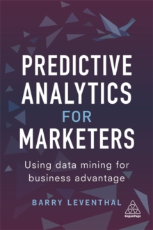 Predictive Analytics for Marketers : Using Data Mining for Business Advantage, Paperback Book
