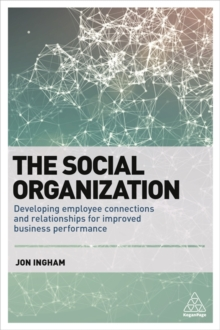 The Social Organization : Developing Employee Connections and Relationships for Improved Business Performance, Paperback Book