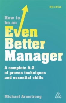 How to be an Even Better Manager : A Complete A-Z of Proven Techniques and Essential Skills