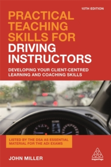 Practical Teaching Skills for Driving Instructors : Developing Your Client-Centred Learning and Coaching Skills, Paperback Book