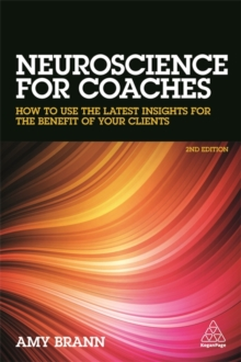 Neuroscience for Coaches : How to Use the Latest Insights for the Benefit of Your Clients, Paperback / softback Book