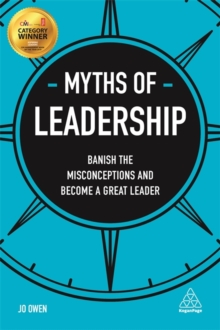 Myths of Leadership : Banish the Misconceptions and Become a Great Leader, Paperback / softback Book