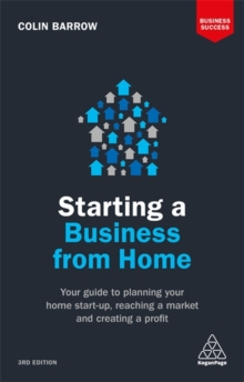 Starting a Business From Home : Your Guide to Planning Your Home Start-up, Reaching a Market and Creating a Profit, Paperback Book