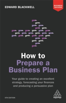 How to Prepare a Business Plan : Your Guide to Creating an Excellent Strategy, Forecasting Your Finances and Producing a Persuasive Plan, Paperback Book
