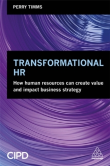 Transformational HR : How Human Resources Can Create Value and Impact Business Strategy, Paperback Book