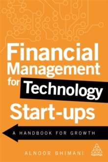 Financial Management for Technology Start-Ups : A Handbook for Growth, Paperback Book