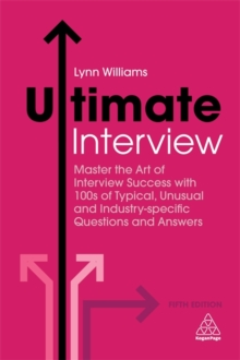 Ultimate Interview : Master the Art of Interview Success with 100s of Typical, Unusual and Industry-specific Questions and Answers, Paperback / softback Book