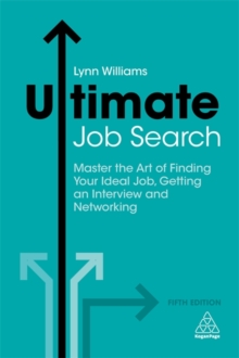 Ultimate Job Search : Master the Art of Finding Your Ideal Job, Getting an Interview and Networking, Paperback / softback Book