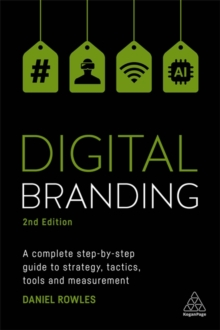 Digital Branding : A Complete Step-by-Step Guide to Strategy, Tactics, Tools and Measurement, Paperback Book
