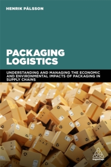 Packaging Logistics : Understanding and managing the economic and environmental impacts of packaging in supply chains, Paperback / softback Book