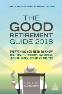 The Good Retirement Guide 2018 : Everything You Need to Know About Health, Property, Investment, Leisure, Work, Pensions and Tax, Paperback Book