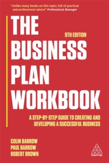 The Business Plan Workbook : A Step-By-Step Guide to Creating and Developing a Successful Business, Paperback Book